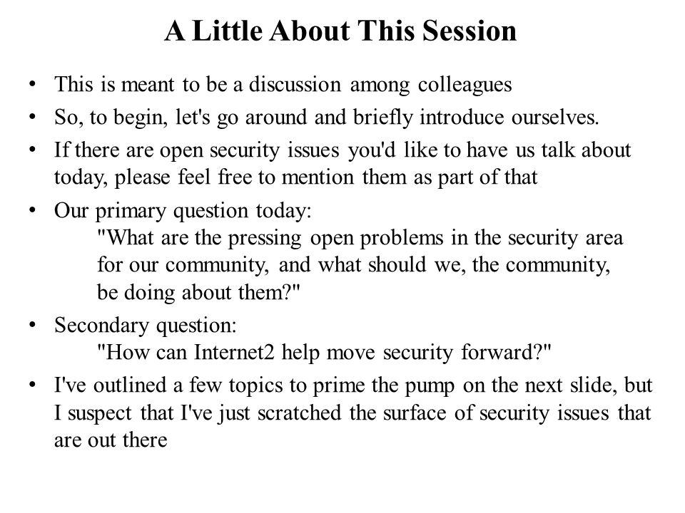 A Little About This Session This is meant to be a discussion among colleagues So, to begin, let s go around and briefly introduce ourselves.