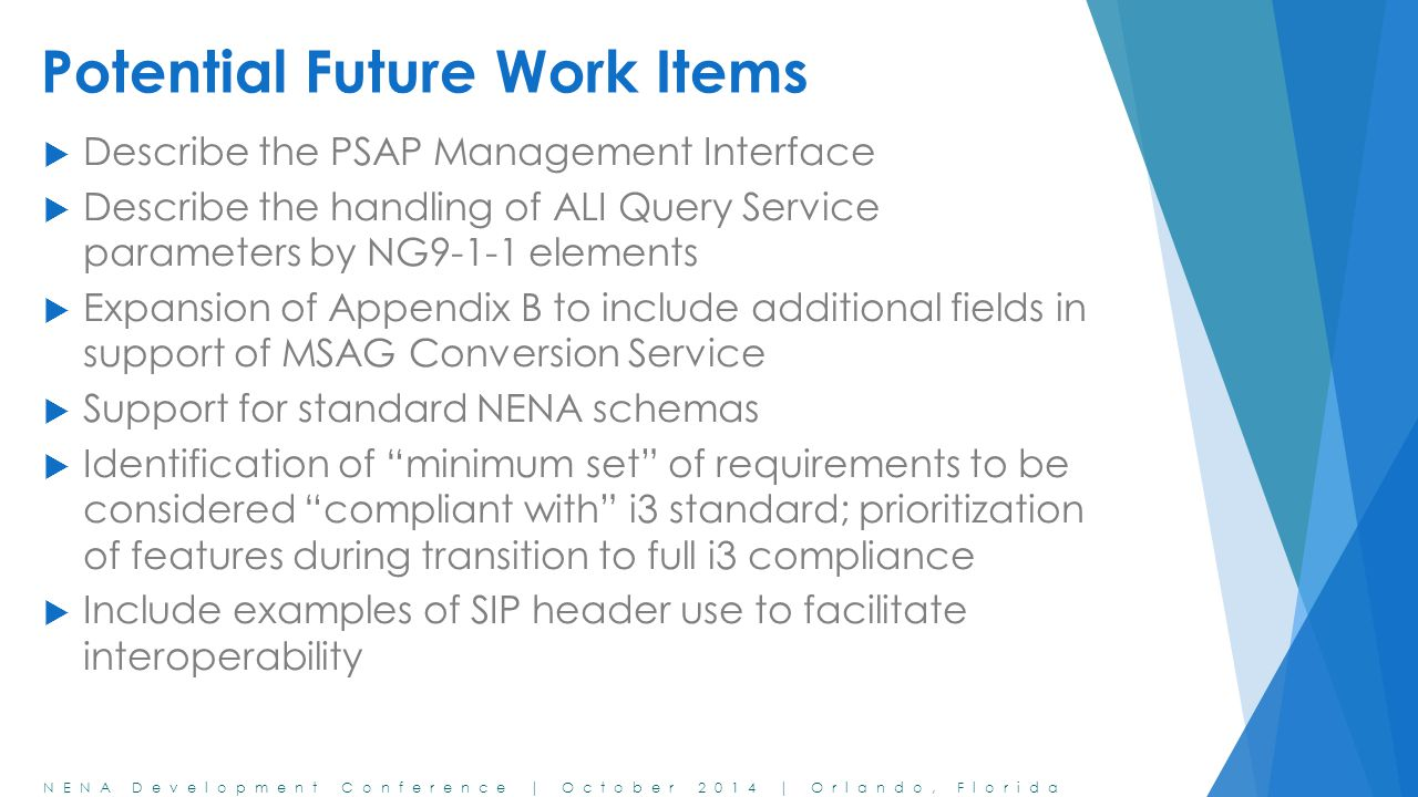 NENA Development Conference | October 2014 | Orlando, Florida Potential Future Work Items  Describe the PSAP Management Interface  Describe the hand