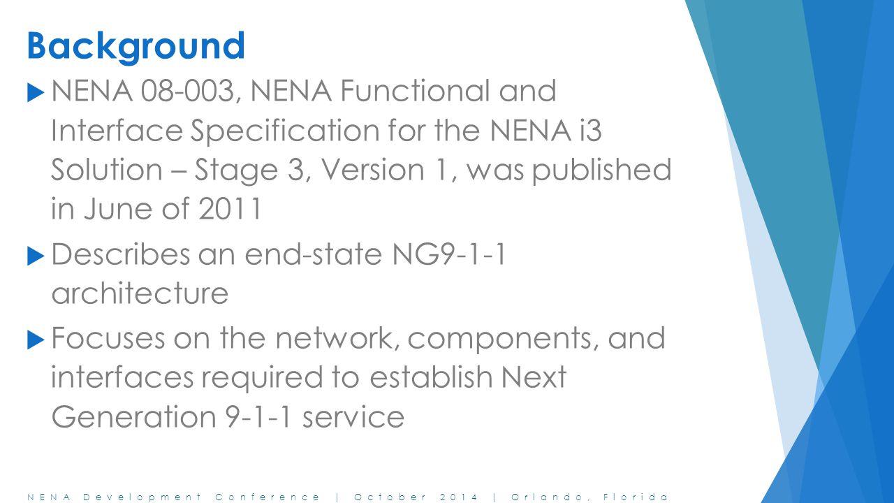NENA Development Conference | October 2014 | Orlando, Florida Background  NENA 08-003, NENA Functional and Interface Specification for the NENA i3 So