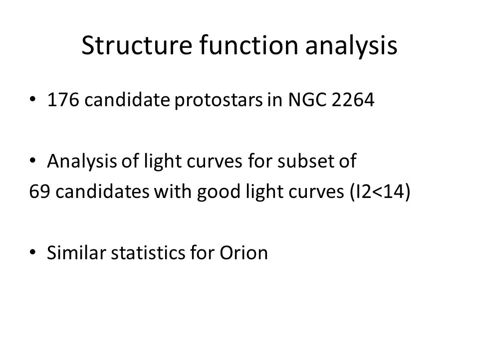 Structure function analysis 176 candidate protostars in NGC 2264 Analysis of light curves for subset of 69 candidates with good light curves (I2<14) Similar statistics for Orion