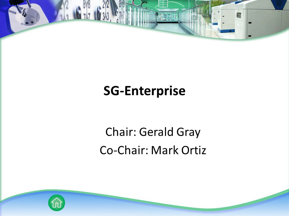 SG-Enterprise Chair: Gerald Gray Co-Chair: Mark Ortiz