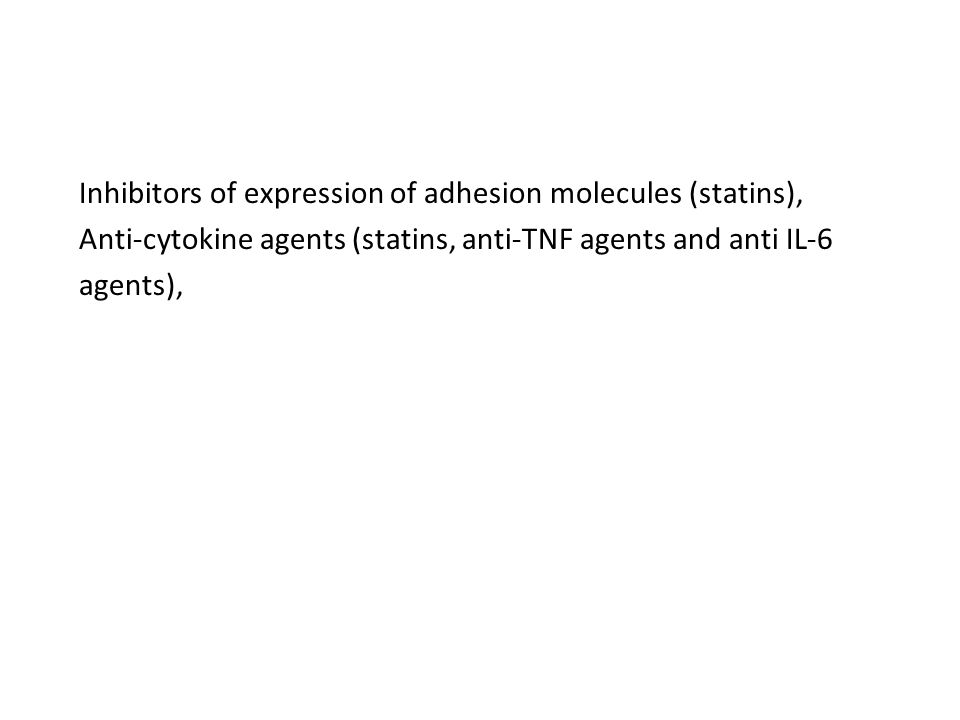 Inhibitors of expression of adhesion molecules (statins), Anti-cytokine agents (statins, anti-TNF agents and anti IL-6 agents),