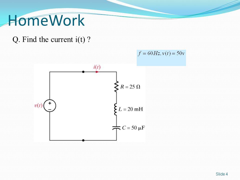 Slide 4 HomeWork Q. Find the current i(t) ?