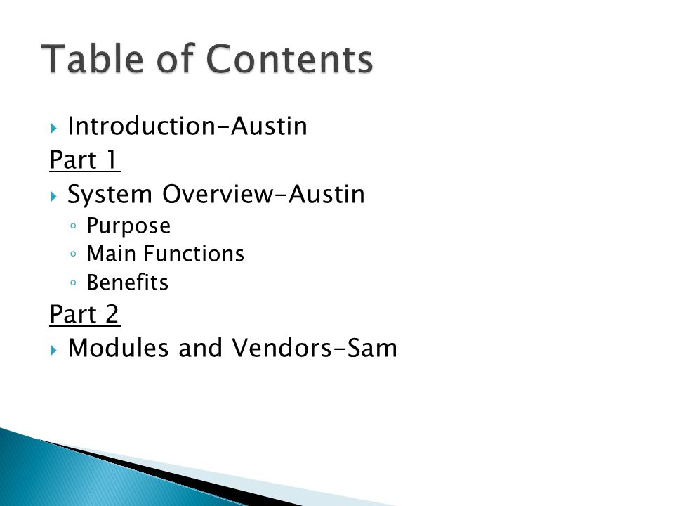  Introduction-Austin Part 1  System Overview-Austin ◦ Purpose ◦ Main Functions ◦ Benefits Part 2  Modules and Vendors-Sam