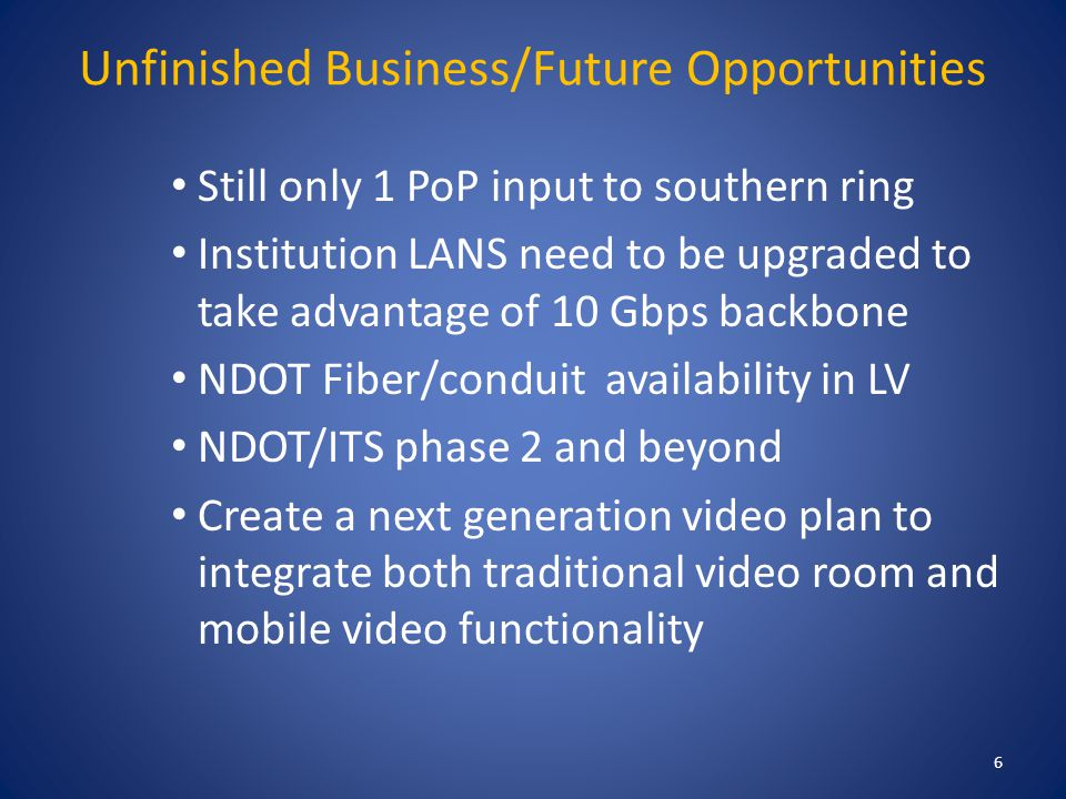 Unfinished Business/Future Opportunities Still only 1 PoP input to southern ring Institution LANS need to be upgraded to take advantage of 10 Gbps bac