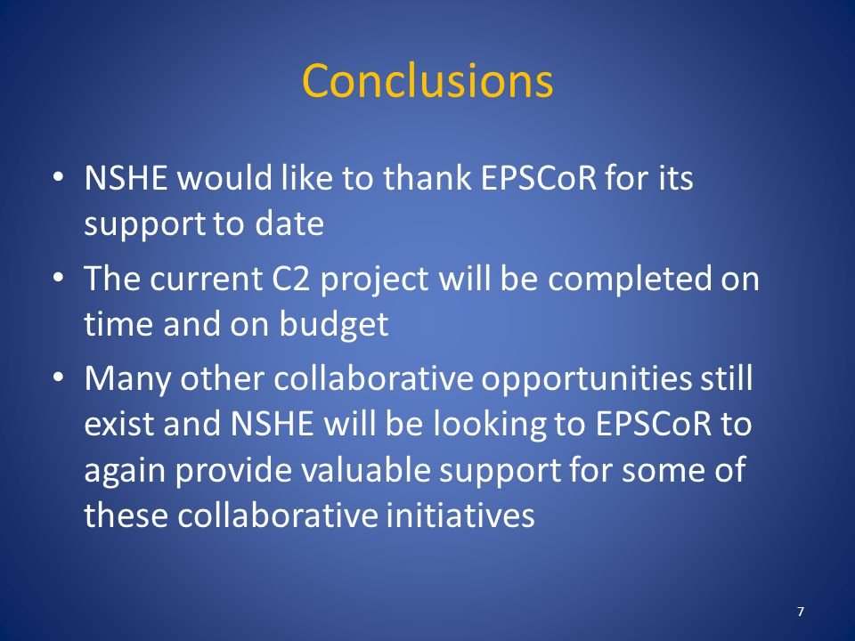 Conclusions NSHE would like to thank EPSCoR for its support to date The current C2 project will be completed on time and on budget Many other collaborative opportunities still exist and NSHE will be looking to EPSCoR to again provide valuable support for some of these collaborative initiatives 7