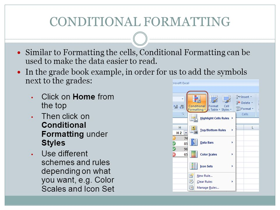 CONDITIONAL FORMATTING Similar to Formatting the cells, Conditional Formatting can be used to make the data easier to read.
