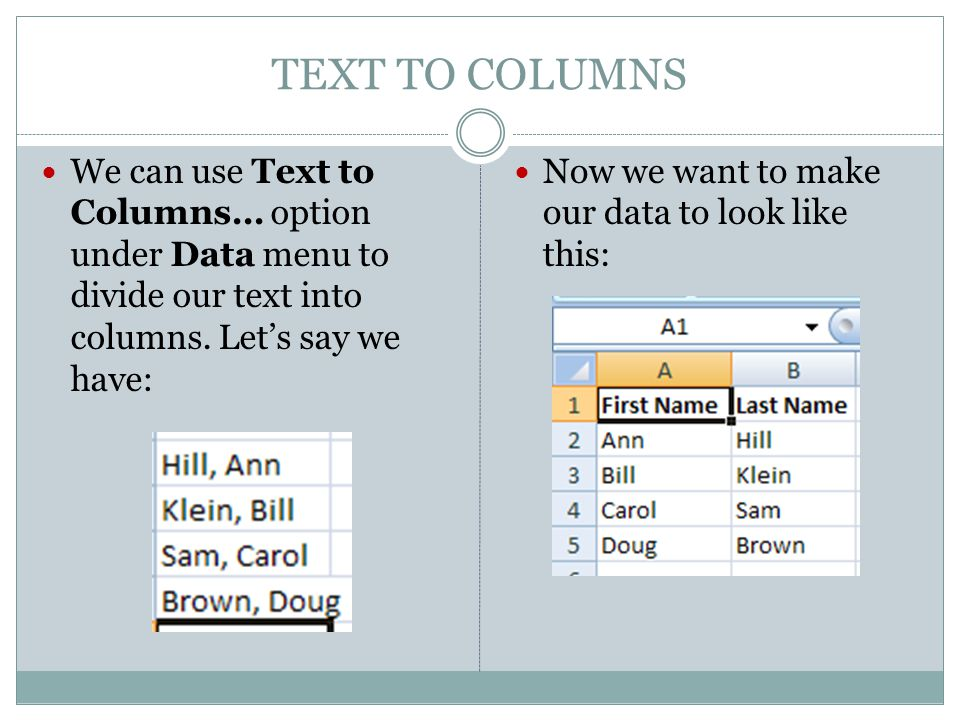 TEXT TO COLUMNS We can use Text to Columns… option under Data menu to divide our text into columns.
