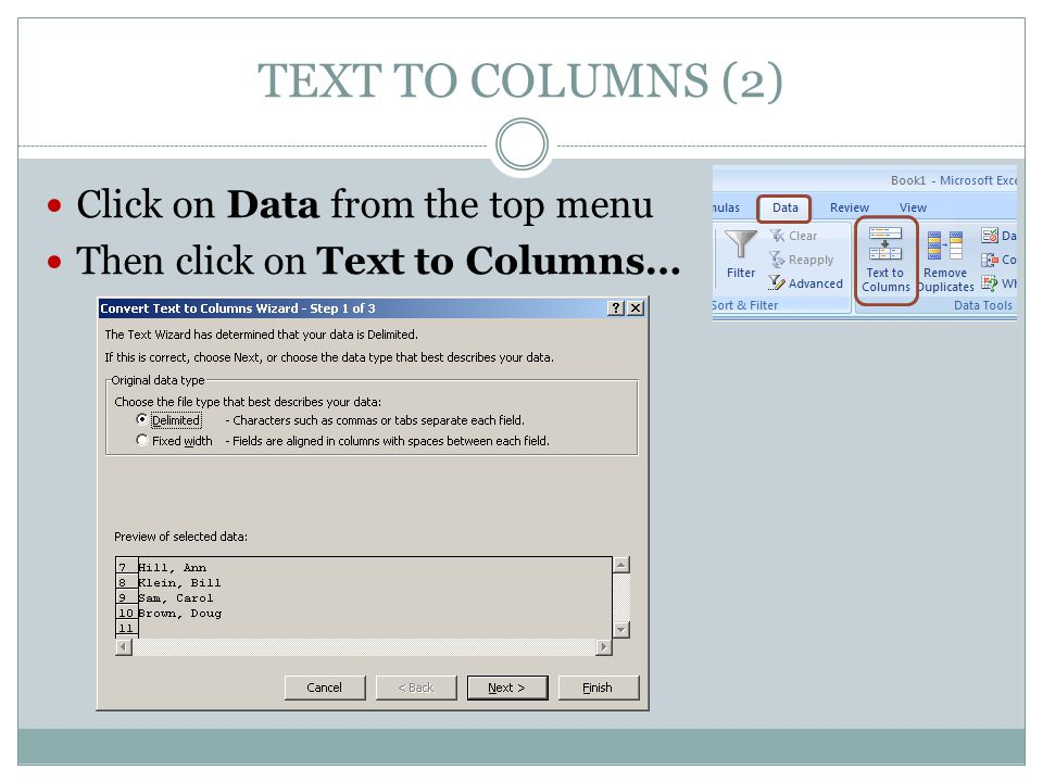 TEXT TO COLUMNS (2) Click on Data from the top menu Then click on Text to Columns…