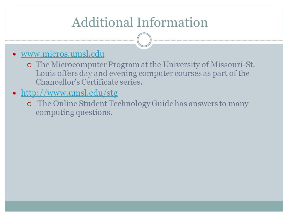 Additional Information www.micros.umsl.edu  The Microcomputer Program at the University of Missouri-St.