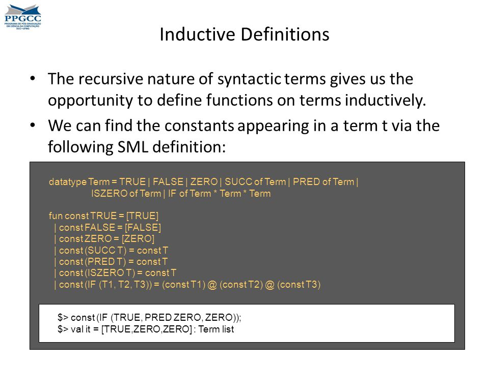 Inductive Definitions The recursive nature of syntactic terms gives us the opportunity to define functions on terms inductively.