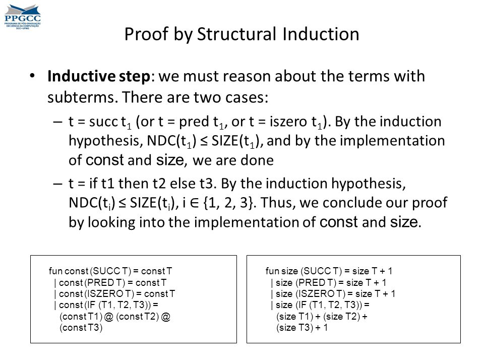 Proof by Structural Induction Inductive step: we must reason about the terms with subterms.