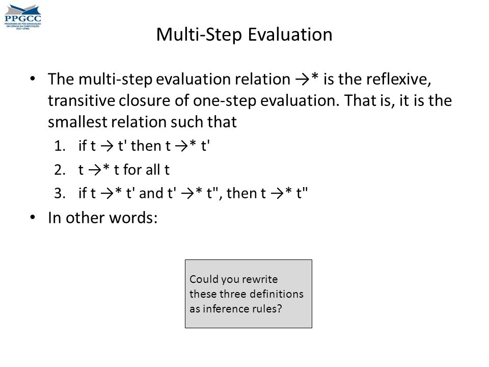 Multi-Step Evaluation The multi-step evaluation relation →* is the reflexive, transitive closure of one-step evaluation.