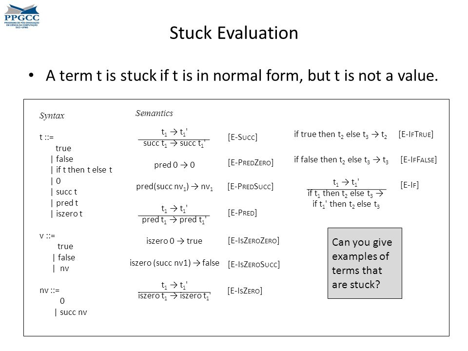 Stuck Evaluation A term t is stuck if t is in normal form, but t is not a value.