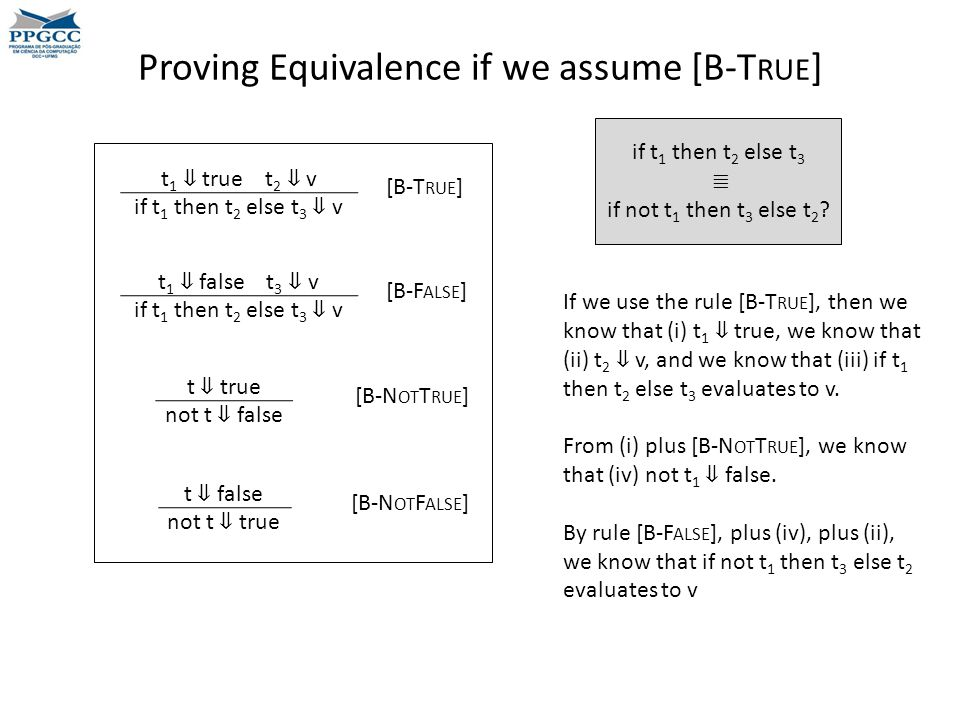 Proving Equivalence if we assume [B-T RUE ] if t 1 then t 2 else t 3 ≣ if not t 1 then t 3 else t 2 .