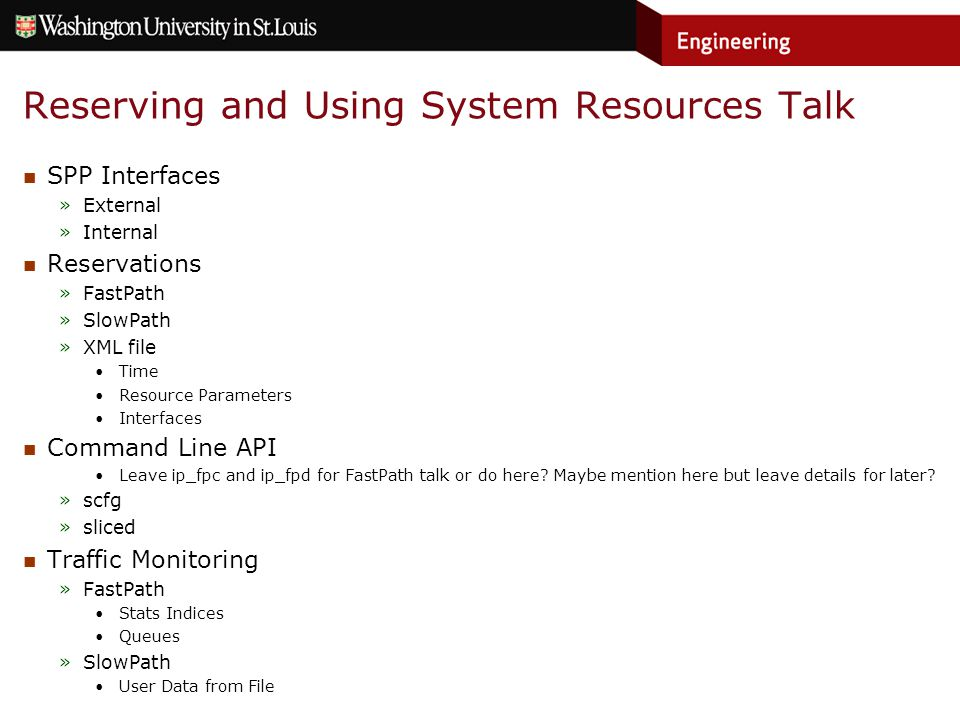 Reserving and Using System Resources Talk SPP Interfaces »External »Internal Reservations »FastPath »SlowPath »XML file Time Resource Parameters Interfaces Command Line API Leave ip_fpc and ip_fpd for FastPath talk or do here.