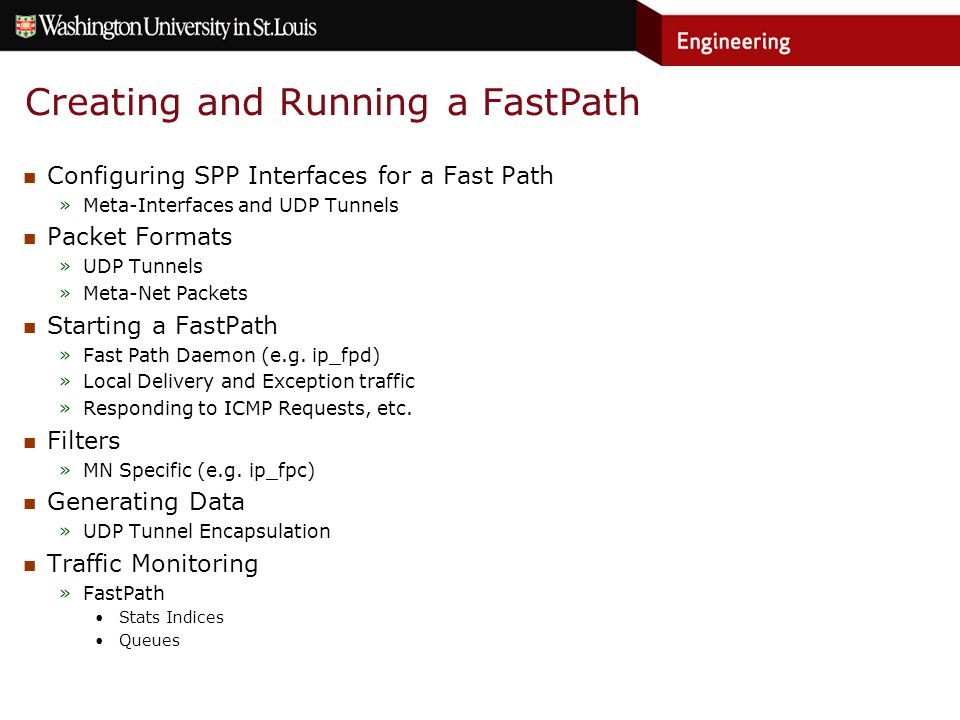 Creating and Running a FastPath Configuring SPP Interfaces for a Fast Path »Meta-Interfaces and UDP Tunnels Packet Formats »UDP Tunnels »Meta-Net Packets Starting a FastPath »Fast Path Daemon (e.g.