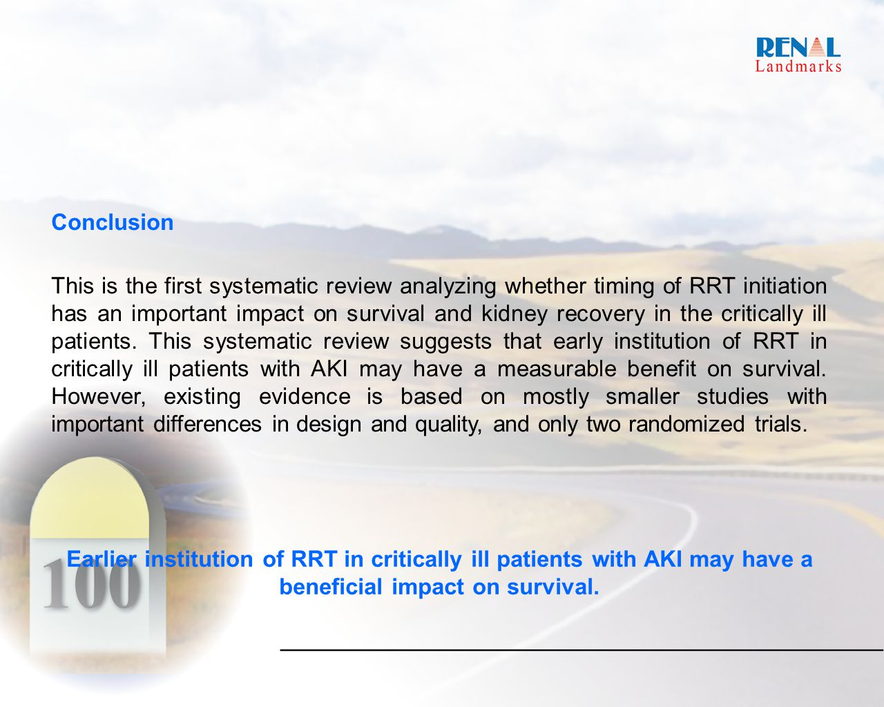 Conclusion This is the first systematic review analyzing whether timing of RRT initiation has an important impact on survival and kidney recovery in the critically ill patients.