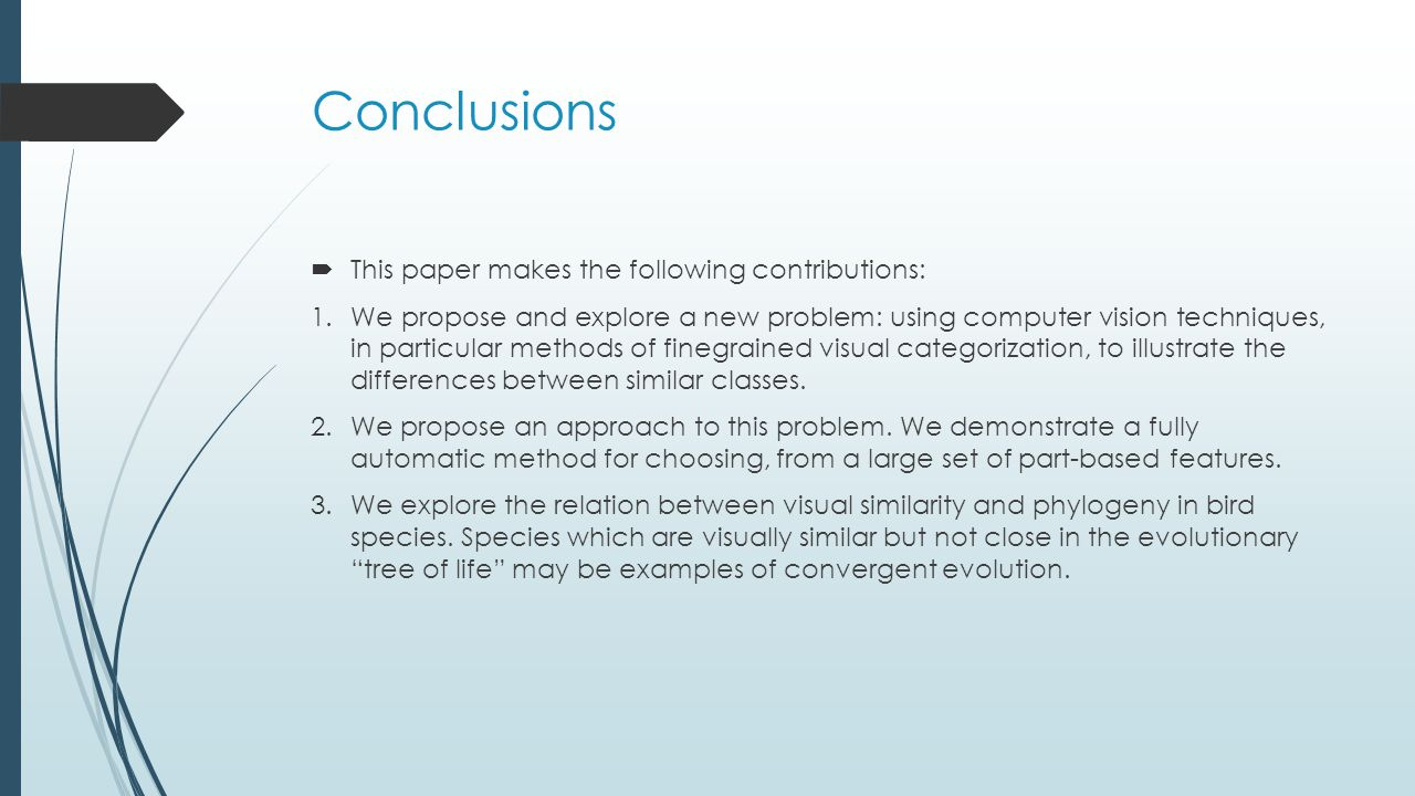 Conclusions  This paper makes the following contributions: 1.We propose and explore a new problem: using computer vision techniques, in particular methods of finegrained visual categorization, to illustrate the differences between similar classes.