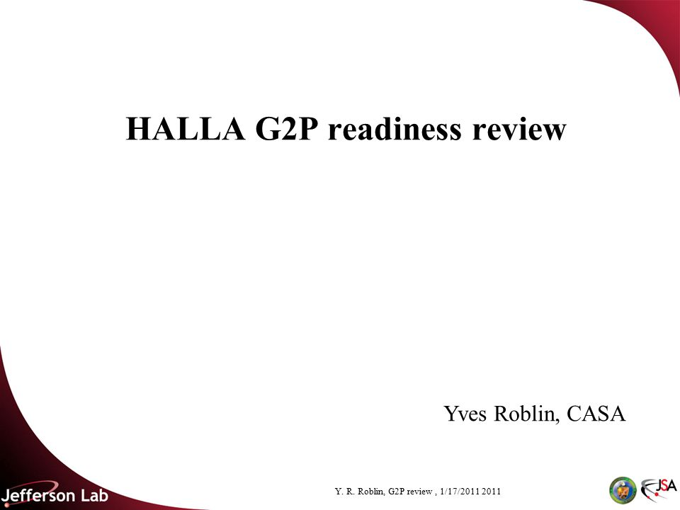 Y. R. Roblin, G2P review, 1/17/2011 2011 HALLA G2P readiness review Yves Roblin, CASA