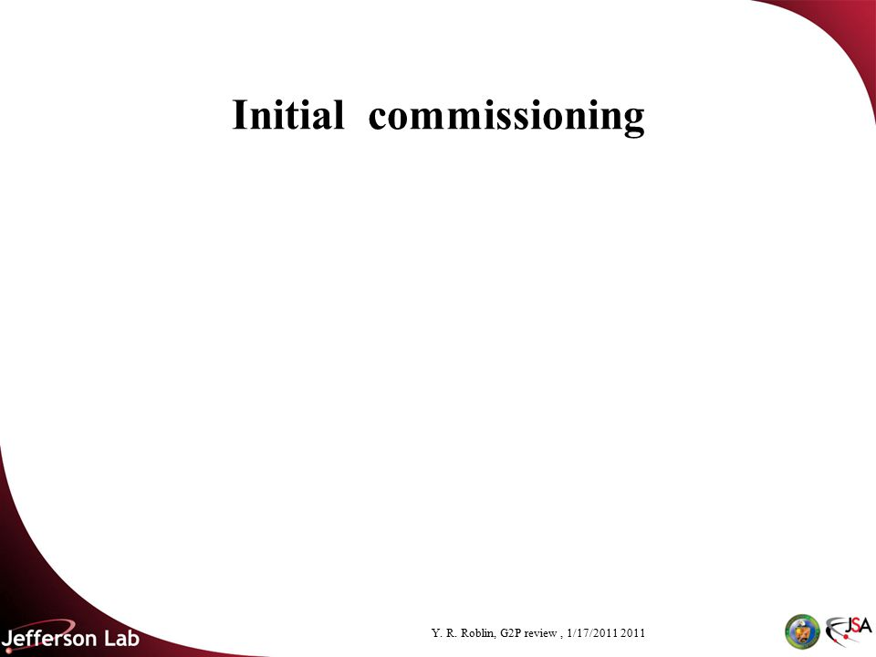Y. R. Roblin, G2P review, 1/17/ Initial commissioning