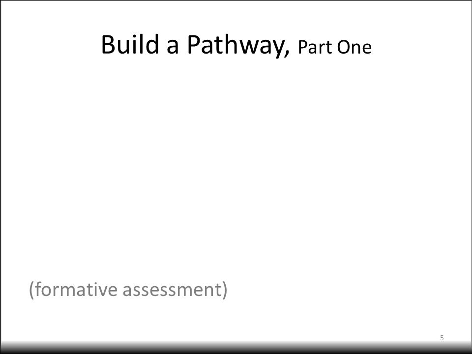 Build a Pathway, Part One (formative assessment) 5