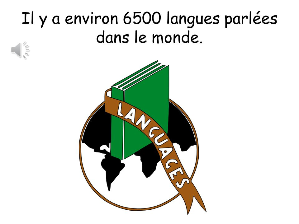 Les langues du monde! Il y a there is/there are dansin environabout le monde the world parler to speak une languea language le monde the world