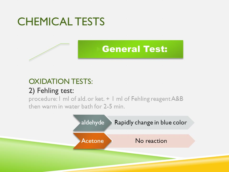CHEMICAL TESTS  General Test: OXIDATION TESTS: 2) Fehling test: procedure: 1 ml of ald. or ket. + 1 ml of Fehling reagent A&B then warm in water bath