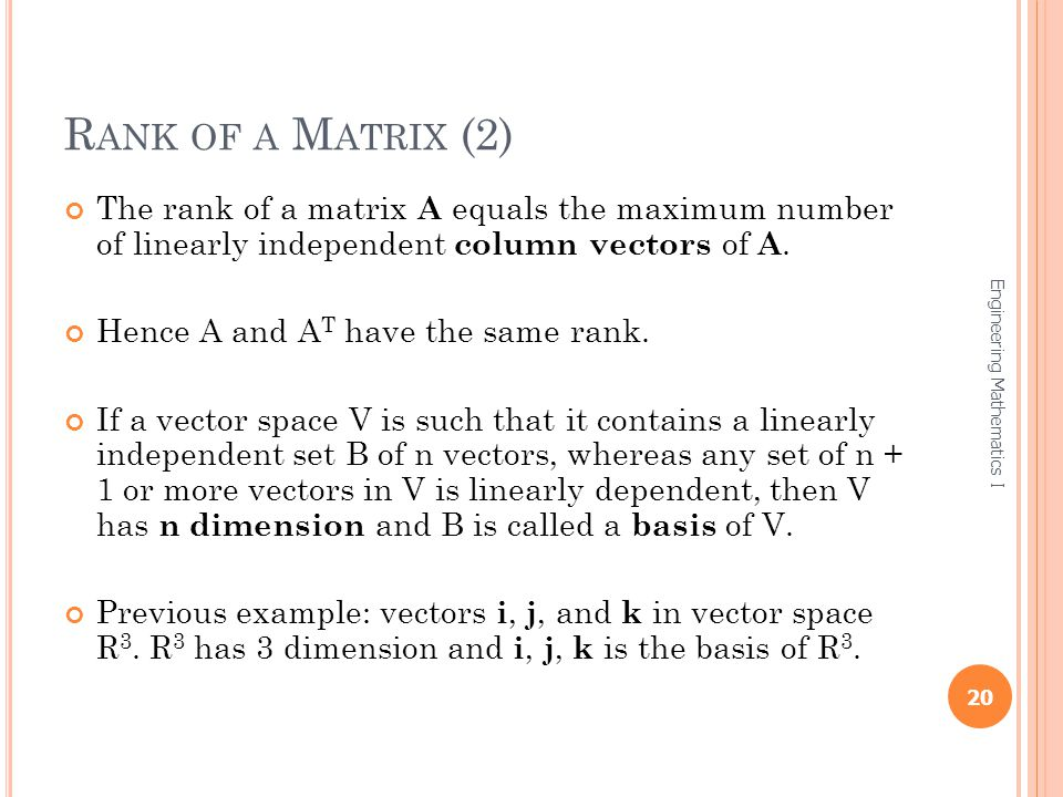 R ANK OF A M ATRIX (2) The rank of a matrix A equals the maximum number of linearly independent column vectors of A.