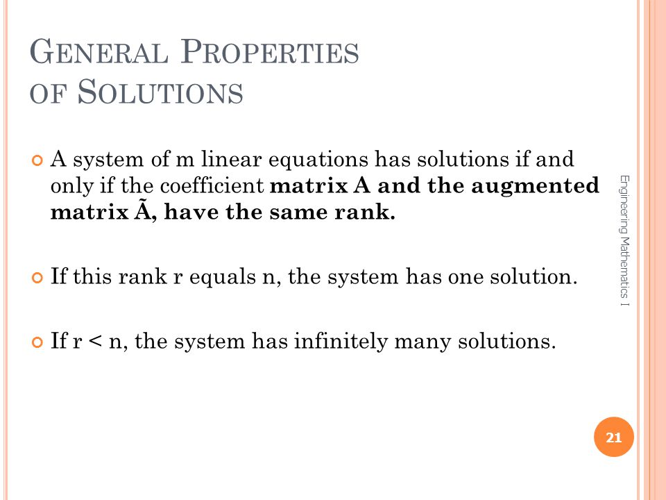 G ENERAL P ROPERTIES OF S OLUTIONS A system of m linear equations has solutions if and only if the coefficient matrix A and the augmented matrix Ã, have the same rank.