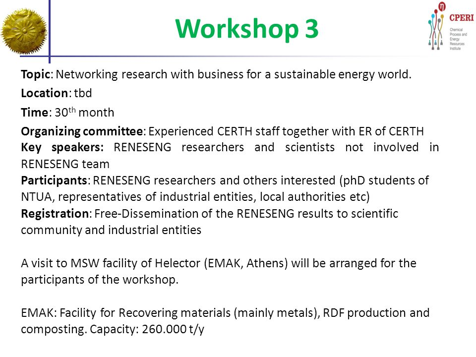 Workshop 3 Topic: Networking research with business for a sustainable energy world. Location: tbd Time: 30 th month Organizing committee: Experienced
