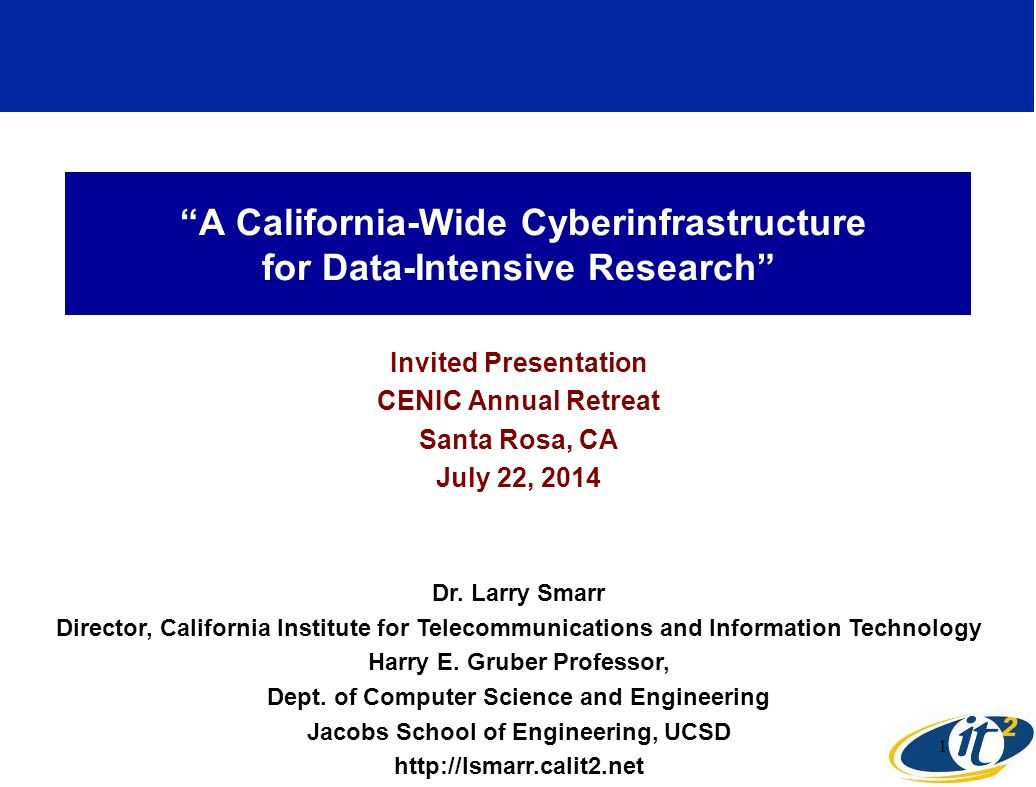 """A California-Wide Cyberinfrastructure for Data-Intensive Research"" Invited Presentation CENIC Annual Retreat Santa Rosa, CA July 22, 2014 Dr. Larry S"