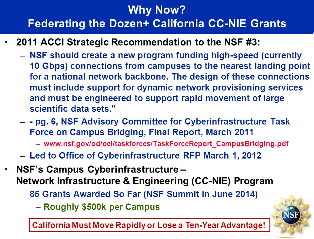 Why Now? Federating the Dozen+ California CC-NIE Grants 2011 ACCI Strategic Recommendation to the NSF #3: –NSF should create a new program funding hig