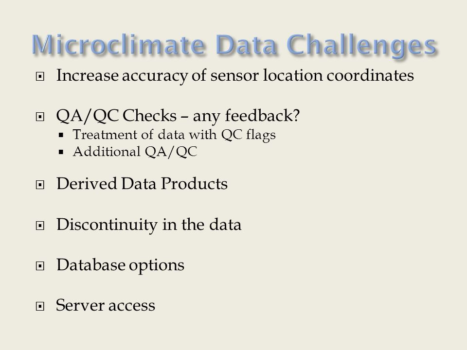  Increase accuracy of sensor location coordinates  QA/QC Checks – any feedback.