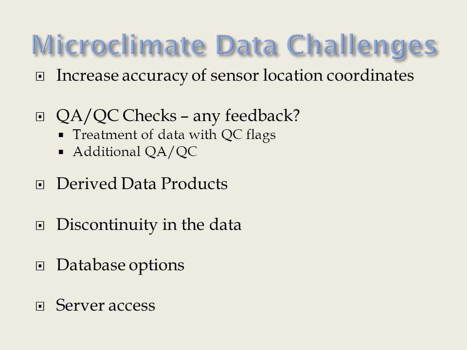  Increase accuracy of sensor location coordinates  QA/QC Checks – any feedback?  Treatment of data with QC flags  Additional QA/QC  Derived Data