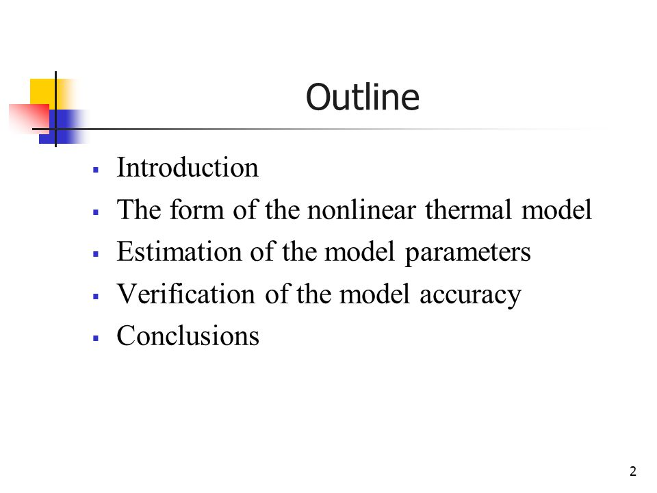 2 Outline  Introduction  The form of the nonlinear thermal model  Estimation of the model parameters  Verification of the model accuracy  Conclusions