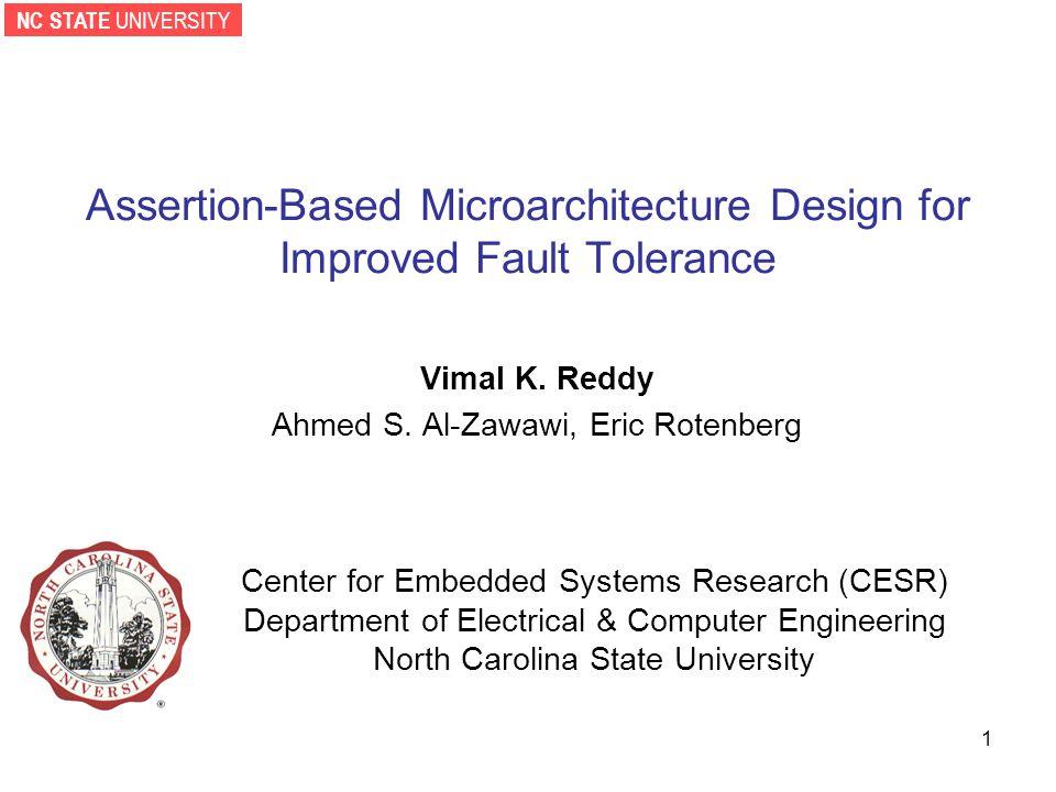 NC STATE UNIVERSITY 1 Assertion-Based Microarchitecture Design for Improved Fault Tolerance Vimal K.