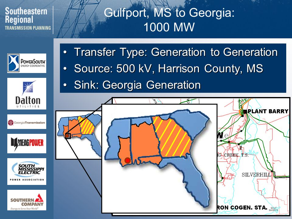 Gulfport, MS to Georgia: 1000 MW Transfer Type: Generation to GenerationTransfer Type: Generation to Generation Source: 500 kV, Harrison County, MSSource: 500 kV, Harrison County, MS Sink: Georgia GenerationSink: Georgia Generation 1000 MW