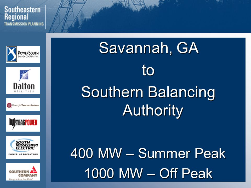Savannah, GA to Southern Balancing Authority 400 MW – Summer Peak 1000 MW – Off Peak