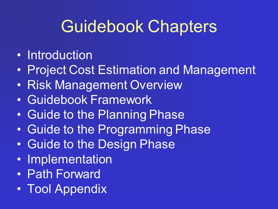 Guidebook Structure Chapter 5 – Guide to Planning Phase Chapter 6 – Guide to Programming Phase Chapter 7 – Guide to Design Phase Level of Complexity  Minor  Moderately Complex  Major Tool Appendix