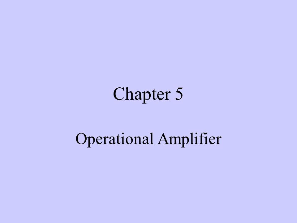 Chapter 5 Operational Amplifier