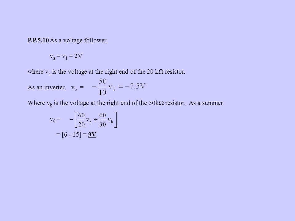 P.P.5.10As a voltage follower, v a = v 1 = 2V where v a is the voltage at the right end of the 20 k  resistor.