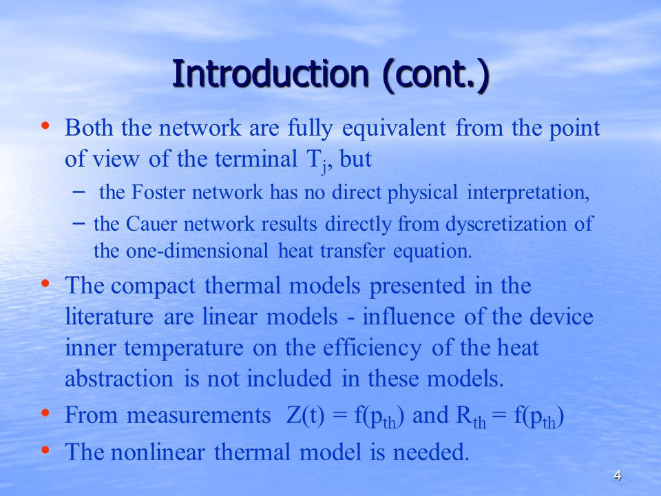 4 Introduction (cont.) Both the network are fully equivalent from the point of view of the terminal T j, but – – the Foster network has no direct physical interpretation, – – the Cauer network results directly from dyscretization of the one-dimensional heat transfer equation.