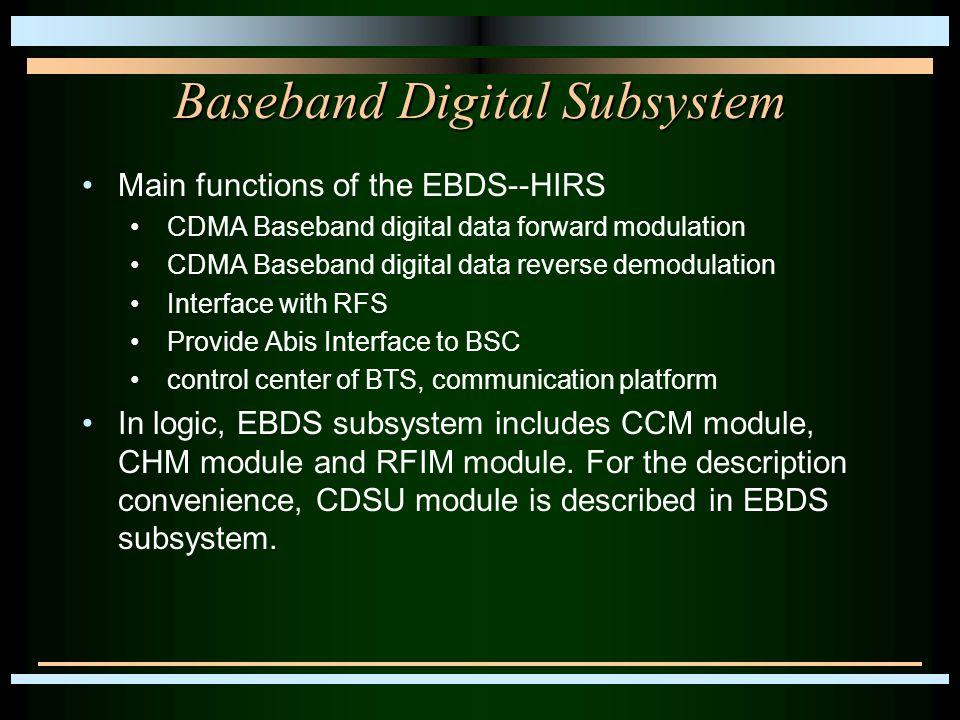 Baseband Digital Subsystem Main functions of the EBDS--HIRS CDMA Baseband digital data forward modulation CDMA Baseband digital data reverse demodulat
