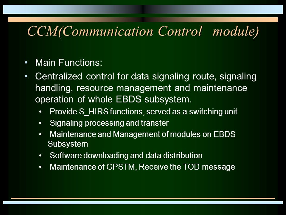 CCM(Communication Control module) Main Functions: Centralized control for data signaling route, signaling handling, resource management and maintenanc
