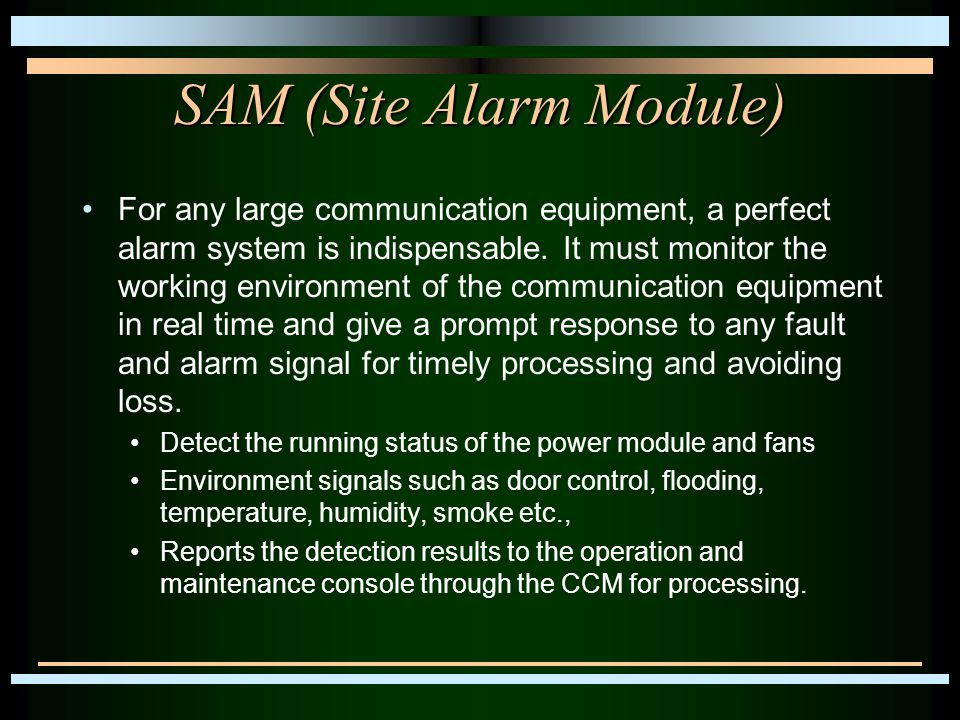 SAM (Site Alarm Module) For any large communication equipment, a perfect alarm system is indispensable.