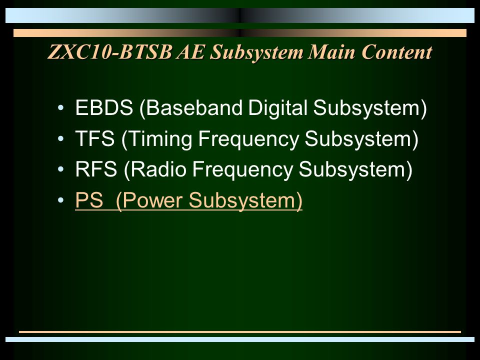ZXC10-BTSB AE Subsystem Main Content EBDS (Baseband Digital Subsystem) TFS (Timing Frequency Subsystem) RFS (Radio Frequency Subsystem) PS (Power Subsystem)