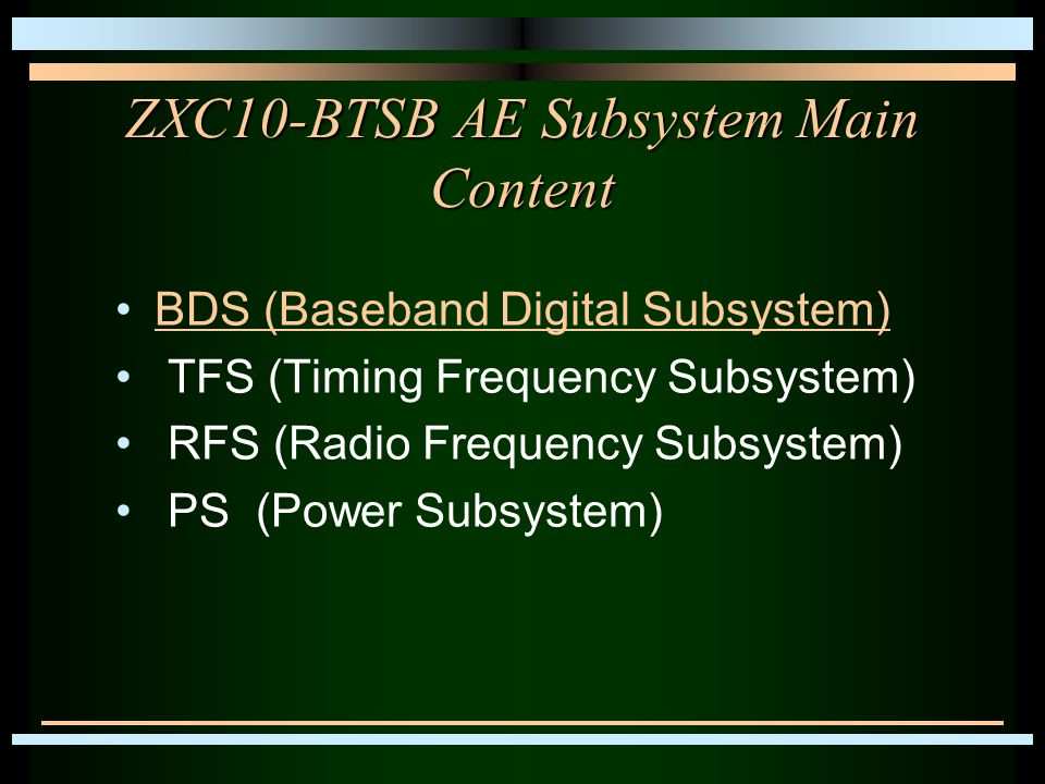 ZXC10-BTSB AE Subsystem Main Content BDS (Baseband Digital Subsystem) TFS (Timing Frequency Subsystem) RFS (Radio Frequency Subsystem) PS (Power Subsy