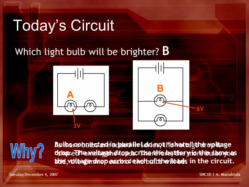Tuesday December 4, 2007SNC1D | A. Manaktola Today's Circuit AB Which light bulb will be brighter.