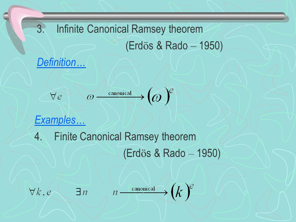 3.Infinite Canonical Ramsey theorem (Erd ö s & Rado – 1950) Definition … Examples … 4.Finite Canonical Ramsey theorem (Erd ö s & Rado – 1950)